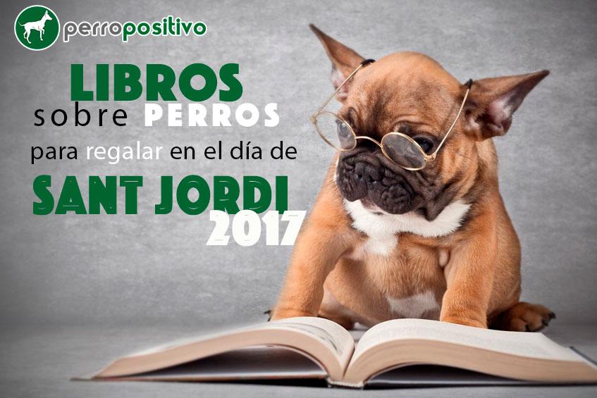 Libros sobre perros para regalar en Sant Jordi 2017
